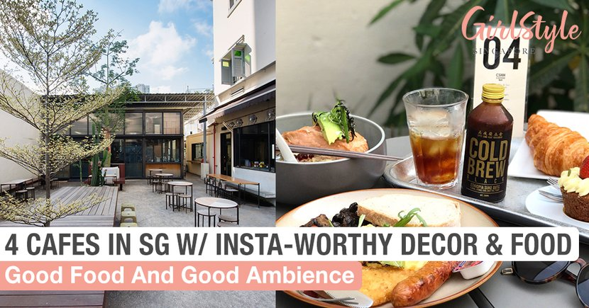 4 Cafes In Singapore With Insta-Worthy Decor & Food