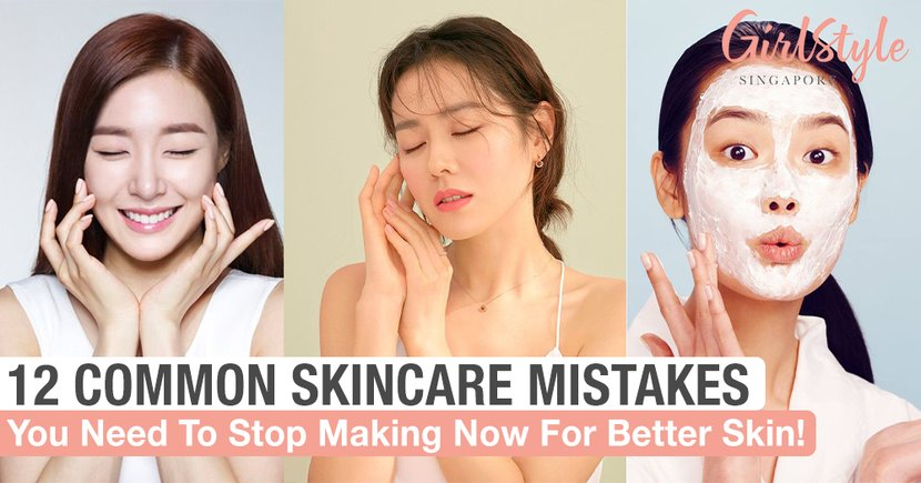 12 Common Skincare Mistakes You Need To Stop Making Now For Better Skin