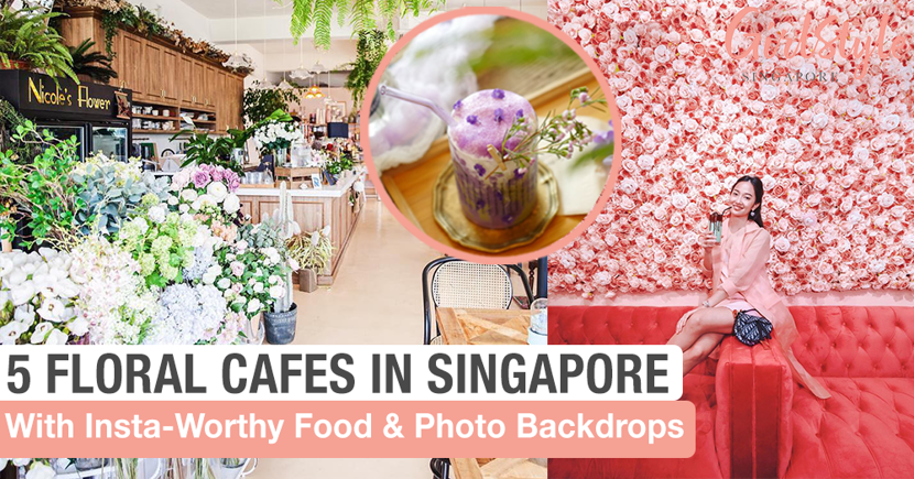 5 Insta-Worthy Floral Cafes In Singapore To Fill Your Instagram Feed With Beautiful Snaps