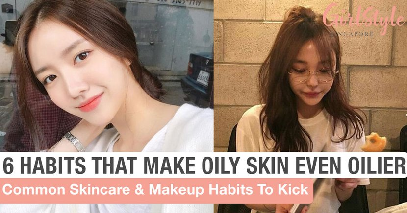 6 Common Skincare & Makeup Habits That Are Making Your Oily Skin Even Oilier
