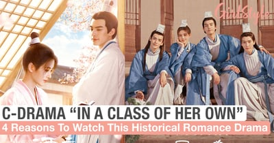"""4 Reasons To Watch """"In A Class Of Her Own"""", Chinese Remake Of K-Drama """"Sungkyunkwan Scandal"""""""