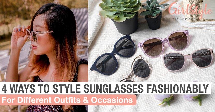 4 Ways To Style Sunglasses Fashionably For Different Types Of Outfits & Occasions