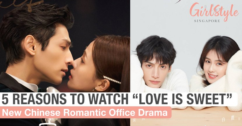 "5 Reasons Why You Need To Watch ""Love Is Sweet"", A New Chinese Romantic Office Drama"
